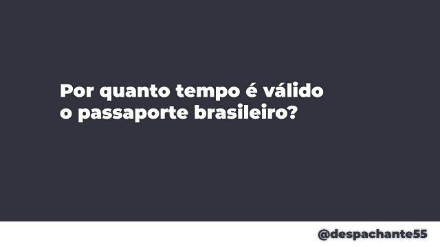 Por quanto tempo é válido o passaporte brasileiro?